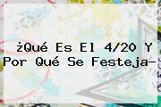 ¿Qué Es El <b>4/20</b> Y Por Qué Se Festeja?
