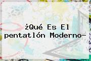 ¿Qué Es El <b>pentatlón Moderno</b>?