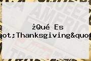 "¿Qué Es ""<b>Thanksgiving</b>""?"