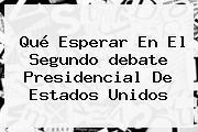 Qué Esperar En El Segundo <b>debate Presidencial</b> De <b>Estados Unidos</b>