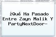 ¿Qué Ha Pasado Entre Zayn Malik Y PartyNextDoor?