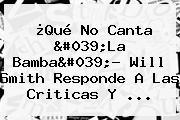 ¿Qué No Canta &#039;La Bamba&#039;? <b>Will Smith</b> Responde A Las Criticas Y ...