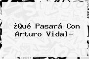¿Qué Pasará Con <b>Arturo Vidal</b>?
