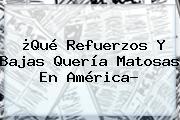 ¿Qué Refuerzos Y Bajas Quería <b>Matosas</b> En América?