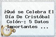 ¿Qué <b>se Celebra</b> El Día De Cristóbal Colón?: 5 Datos Importantes <b>...</b>