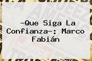 ?Que Siga La Confianza?: <b>Marco Fabián</b>