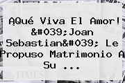 ¡Qué Viva El Amor! 'Joan Sebastian' Le Propuso Matrimonio A Su ...