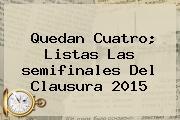Semifinales Liga Mx 2015. Quedan cuatro; listas las semifinales del Clausura 2015, Enlaces, Imágenes, Videos y Tweets