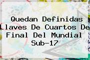 Quedan Definidas Llaves De Cuartos De Final Del <b>Mundial Sub-17</b>
