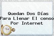 Quedan Dos Días Para Llenar El <b>censo</b> Por Internet