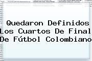 Quedaron Definidos Los Cuartos De Final De Fútbol Colombiano