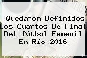 Quedaron Definidos Los Cuartos De Final Del <b>fútbol</b> Femenil En Río <b>2016</b>