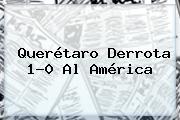 Querétaro Derrota 1-0 Al América