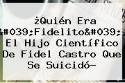¿Quién Era &#039;Fidelito&#039;, El Hijo Científico De <b>Fidel Castro</b> Que Se Suicidó?