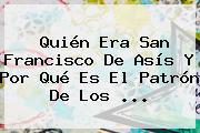 Quién Era <b>San Francisco De Asís</b> Y Por Qué Es El Patrón De Los ...