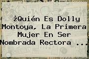 ¿Quién Es <b>Dolly Montoya</b>, La Primera Mujer En Ser Nombrada Rectora ...
