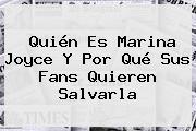 Quién Es <b>Marina Joyce</b> Y Por Qué Sus Fans Quieren Salvarla