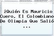 ¿Quién Es <b>Mauricio Cuero</b>, El Colombiano De Olimpia Que Salió ...