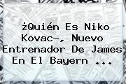 ¿Quién Es <b>Niko Kovac</b>?, Nuevo Entrenador De James En El Bayern ...