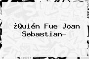 ¿Quién Fue <b>Joan Sebastian</b>?