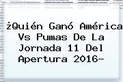¿Quién Ganó <b>América Vs Pumas</b> De La Jornada 11 Del <b>Apertura 2016</b>?
