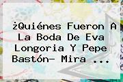 ¿Quiénes Fueron A La Boda De <b>Eva Longoria Y Pepe Bastón</b>? Mira <b>...</b>