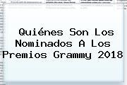 Quiénes Son Los Nominados A Los Premios <b>Grammy 2018</b>