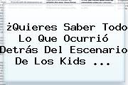 ¿Quieres Saber Todo Lo Que Ocurrió Detrás Del Escenario De Los <b>Kids</b> <b>...</b>