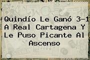 Quindío Le Ganó 3-1 A Real Cartagena Y Le Puso Picante Al Ascenso