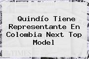 Quindío Tiene Representante En <b>Colombia Next Top Model</b>