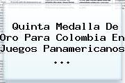 Quinta Medalla De Oro Para Colombia En <b>Juegos Panamericanos</b> <b>...</b>