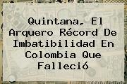 <b>Quintana</b>, El Arquero Récord De Imbatibilidad En Colombia Que Falleció