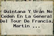 Quintana Y Urán No Ceden En La General Del <b>Tour De Francia</b>, Martin <b>...</b>