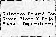 Quintero Debutó Con <b>River Plate</b> Y Dejó Buenas Impresiones