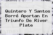 Quintero Y Santos Borré Aportan En Triunfo De <b>River Plate</b>