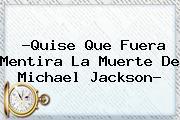 ?Quise Que Fuera Mentira La Muerte De <b>Michael Jackson</b>?