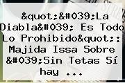 &quot;&#039;La Diabla&#039; Es Todo Lo Prohibido&quot;: Majida Issa Sobre &#039;<b>Sin Tetas Sí Hay</b> ...