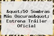 &quot;<b>50 Sombras Más Oscuras</b>&quot; Estrena Tráiler Oficial