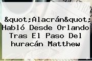 &quot;Alacrán&quot; Habló Desde <b>Orlando</b> Tras El Paso Del <b>huracán Matthew</b>