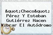 &quot;<b>Checo</b>&quot; <b>Pérez</b> Y Esteban Gutiérrez Hacen Vibrar El Autódromo