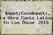 &quot;Coco&quot;, La Otra Cuota Latina En Los <b>Óscar 2018</b>
