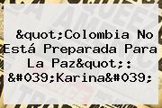 &quot;<b>Colombia</b> No Está Preparada Para La Paz&quot;: &#039;Karina&#039;