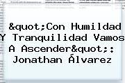 """""""Con Humildad Y Tranquilidad Vamos A Ascender"""": Jonathan Álvarez"""
