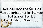 """""""Decisión Del Videoarbitraje Marcó Totalmente El Partido. Nos ..."""