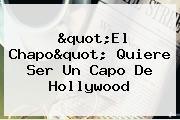 """""""El Chapo"""" Quiere Ser Un Capo De Hollywood"""