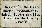 """Él Me Hizo Mucho Daño"", Habla <b>Iveth Ardila</b>, Exnovia De Fredy Guarín"