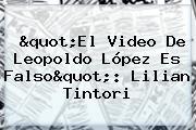 """El Video De <b>Leopoldo López</b> Es Falso"": Lilian Tintori"