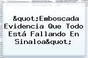 """""""Emboscada Evidencia Que Todo Está Fallando En Sinaloa"""""""