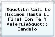 """""""En <b>Cali</b> Lo Hicimos Hasta El Final Con Fe Y Valentía"""": Candelo"""