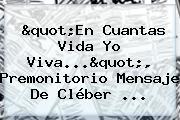 &quot;En Cuantas Vida Yo Viva...&quot;, Premonitorio Mensaje De <b>Cléber</b> ...
